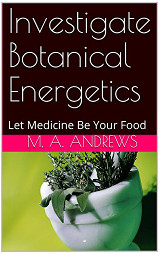 Investigate Botanical Energetics - Let Medicine Be Your Food